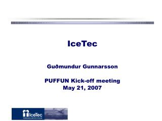 IceTec Gu�mundur Gunnarsson PUFFUN Kick-off meeting May 21, 2007