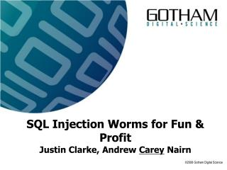 SQL Injection Worms for Fun & Profit Justin Clarke, Andrew  Carey  Nairn