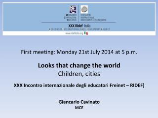 First meeting: Monday 21st July 2014 at 5 p.m.