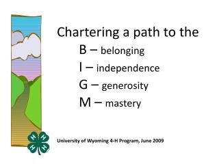 Chartering a path to the B –  belonging I –  independence G –  generosity M –  mastery