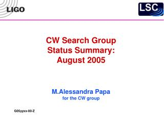 CW Search Group Status Summary:  August 2005 M.Alessandra Papa for the CW group