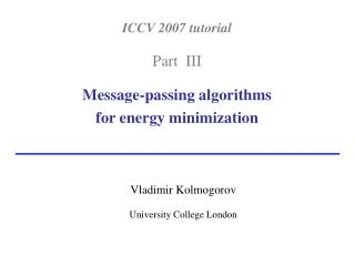 ICCV 2007 tutorial Part  III Message-passing algorithms  for energy minimization