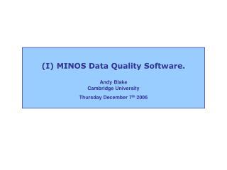 (I) MINOS Data Quality Software.