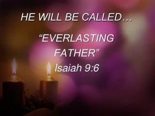 HE WILL BE CALLED…