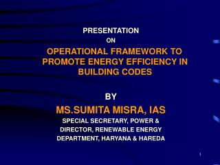 PRESENTATION ON  OPERATIONAL FRAMEWORK TO PROMOTE ENERGY EFFICIENCY IN BUILDING CODES  BY