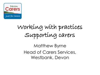 Working with practices Supporting carers