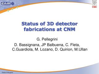 Status of 3D detector fabrications at CNM