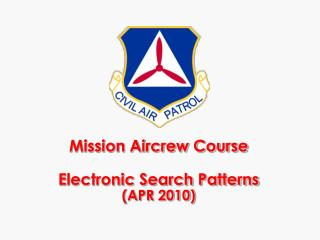 Mission Aircrew Course  Electronic Search Patterns APR 2010