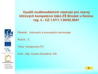 Předmět :  Informační a komunikační technologie Ročník :  5. Téma : Komponenty PC