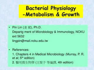 Bacterial Physiology  -Metabolism & Growth
