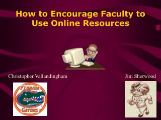 How to Encourage Faculty to Use Online Resources