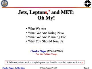 Charles Plager  ( UCLA/FNAL ) For the LJMet Group.