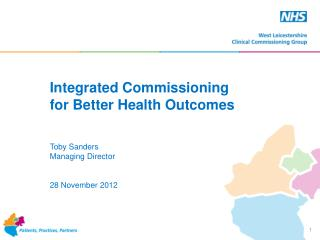 Integrated Commissioning  for Better Health Outcomes Toby Sanders Managing Director