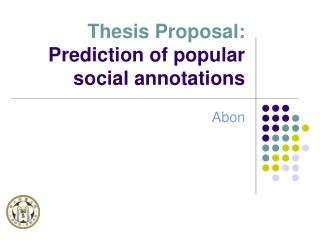 Thesis Proposal: Prediction of popular social annotations