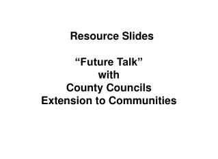 "Resource Slides ""Future Talk"" with County Councils Extension to Communities"