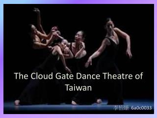 The Cloud  G ate Dance Theatre of Taiwan