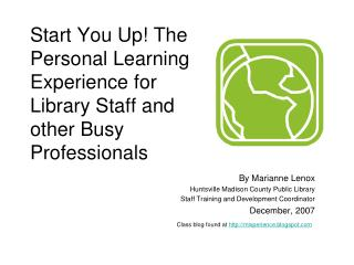 Start You Up! The Personal Learning Experience for Library Staff and other Busy Professionals