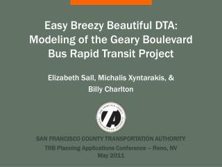 Easy Breezy Beautiful DTA: Modeling of the Geary Boulevard  Bus Rapid Transit Project