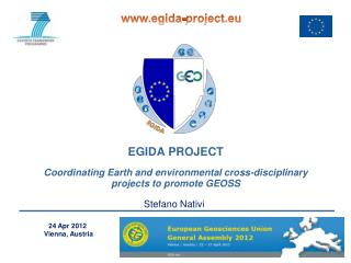 EGIDA PROJECT Coordinating Earth and environmental cross-disciplinary projects to promote GEOSS