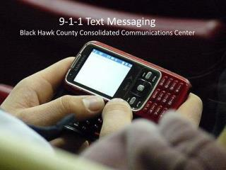 9-1-1 Text Messaging  Black Hawk County Consolidated Communications Center
