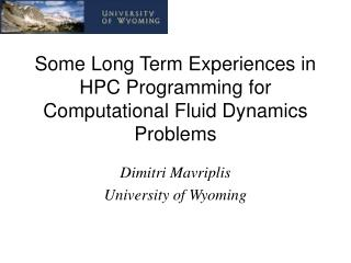Some Long Term Experiences in HPC Programming for Computational Fluid Dynamics Problems