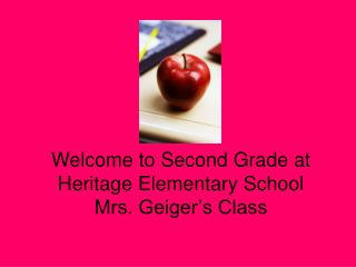 Welcome to Second Grade at Heritage Elementary School Mrs. Geiger s Class