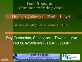 Ray Costantino, Supervisor – Town of Lloyd Ted M. Kolankowski, RLA LEED AP