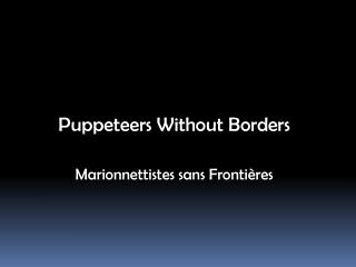 Puppeteers Without Borders Marionnettistes sans Frontières