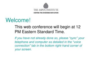 Welcome! 		This web conference will begin at 12 	PM Eastern Standard Time.