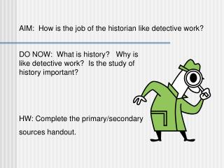 AIM:  How is the job of the historian like detective work