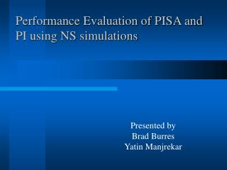 Performance Evaluation of PISA and PI using NS simulations