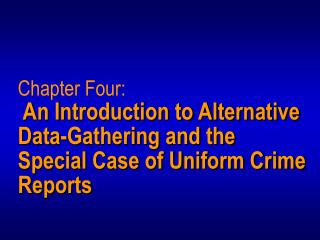 Chapter Four:   An Introduction to Alternative Data-Gathering and the Special Case of Uniform Crime Reports