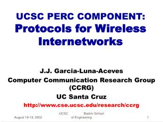 UCSC PERC COMPONENT: Protocols for Wireless Internetworks