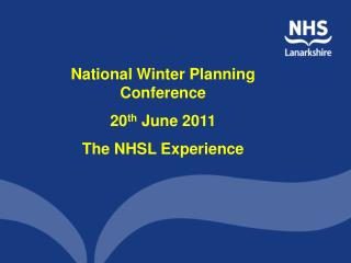 National Winter Planning Conference   20 th  June 2011 The NHSL Experience