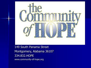 149 South Panama Street Montgomery, Alabama 36107 334.832.HOPE www.community-of-hope.org