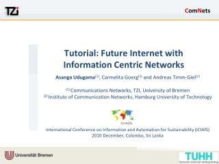 Tutorial: Future Internet with Information Centric Networks
