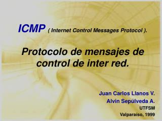 ICMP ( Internet Control Messages Protocol ). Protocolo de mensajes de control de inter red.
