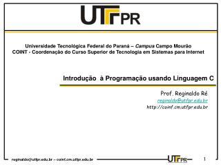 Prof. Reginaldo Ré reginaldo@utfpr.br coinf.cm.utfpr.br