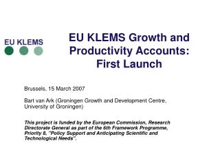 EU KLEMS Growth and Productivity Accounts:  First Launch