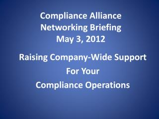 Compliance Alliance Networking Briefing May 3, 2012
