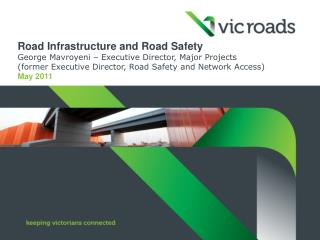 Road Infrastructure and Road Safety George Mavroyeni – Executive Director, Major Projects