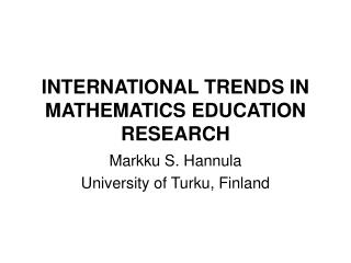 INTERNATIONAL TRENDS IN MATHEMATICS EDUCATION RESEARCH