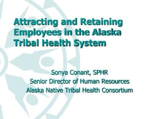 Attracting and Retaining  Employees in the Alaska Tribal Health System