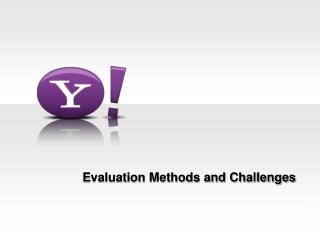 Evaluation Methods and Challenges