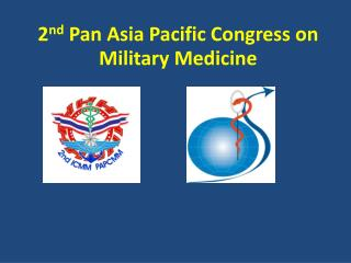 2 nd  Pan Asia Pacific Congress on Military Medicine