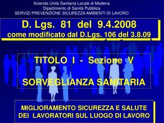 D. Lgs.  81  del  9.4.2008 come modificato dal D.Lgs. 106 del 3.8.09