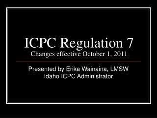 ICPC Regulation 7 Changes effective October 1, 2011