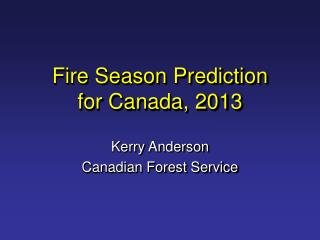 Fire Season Prediction  for Canada, 2013