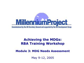 Achieving the MDGs: RBA Training Workshop Module 3: MDG Needs Assessment May 9-12, 2005