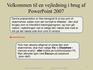 Velkommen  til en vejledning i  brug  af  PowerPoint 2007